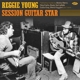 YOUNG, REGGIE-SESSION GUITAR STAR