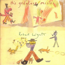 WYATT, ROBERT-HIS GREATEST MISSES -COL-