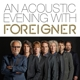 FOREIGNER-AN ACOUSTIC EVENING WITH