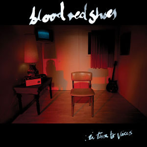 BLOOD RED SHOES-IN TIME TO VOICES