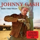 CASH, JOHNNY-RIDE THIS TRAIN + NOW..