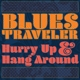BLUES TRAVELER-HURRY UP & HANG AROUND