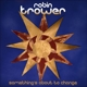 TROWER, ROBIN-SOMETHING'S ABOUT TO CHAN