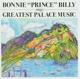 BONNIE PRINCE BILLY-GREATEST PALACE MUSIC