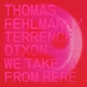 FEHLMANN, THOMAS & TERREN-WE TAKE IT FROM HER...