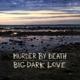 MURDER BY DEATH-BIG, DARK LOVE