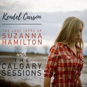 CARSON, KENDEL-LOST TAPES/CALGARY SESSIONS