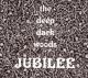 DEEP DARK WOODS-JUBILEE
