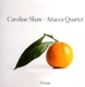 ATTACCA QUARTET-CAROLINE SHAW: ORANGE