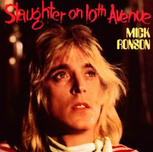 RONSON, MICK-SLAUGHTER ON 10TH AVENUE