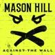 MASON HILL-AGAINST THE WALL