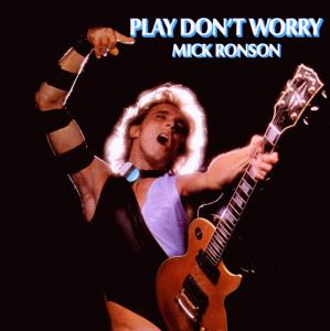 RONSON, MICK-PLAY DON'T WORRY
