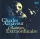 AZNAVOUR, CHARLES-CHANTEUR EXTRAORDINAIRE
