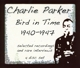 PARKER, CHARLIE-BIRD IN TIME:1940-1947