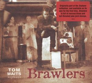 WAITS, TOM-BRAWLERS
