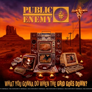 PUBLIC ENEMY-WHAT YOU GONNA DO WHEN THE GRID GOES DOWN?