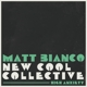 BIANCO, MATT & NEW COOL C-HIGH ANXIETY