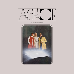 ONEOHTRIX POINT NEVER-AGE OF