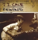 CALE, J.J.-REWIND: THE UNRELEASED RECORDINGS / 180GR. -HQ-