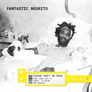 FANTASTIC NEGRITO-PLEASE DON'T BE DEAD