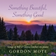 MOTE, GORDON-SOMETHING BEAUTIFULL, SOMETHING ...