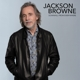 BROWNE, JACKSON-DOWNHILL FROM EVERYWHERE/A LITTLE SOON TO SAY