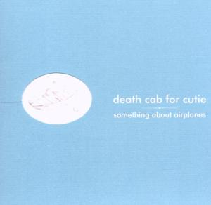 DEATH CAB FOR CUTIE-SOMETHING ABOUT AIRPLANES