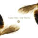TUBIS TRIO-TRUTH