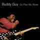 GUY, BUDDY-DJ PLAY MY BLUES