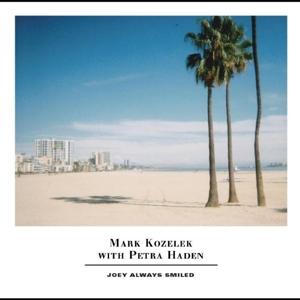 KOZELEK, MARK & PETRA HAD-JOEY ALWAYS SMILED