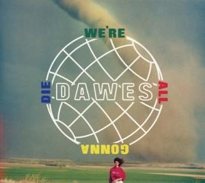 DAWES-WE'RE ALL GONNA DIE