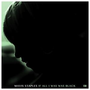 STAPLES, MAVIS-IF ALL I WAS WAS BLACK