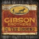 GIBSON BROTHERS-IN THE GROUND