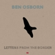 OSBORN, BEN-LETTERS FROM THE BORDER