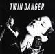 TWIN DANGER-TWIN DANGER