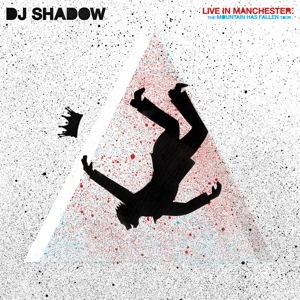 DJ SHADOW-LIVE IN MANCHESTER: THE MOUNTAIN HAS FALLEN TOUR