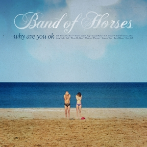 BAND OF HORSES-WHY ARE YOU OK? -LTD-