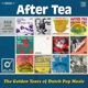 AFTER TEA-GOLDEN YEARS OF DUTCH POP MUSIC