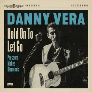 VERA, DANNY-HOLD ON TO LET GO / PRESSURE MAKES DIAMONDS