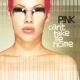 PINK-CAN'T TAKE ME HOME