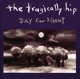 TRAGICALLY HIP-DAY FOR NIGHT -HALF SPD-