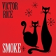 RICE, VICTOR-SMOKE -HQ/DOWNLOAD-