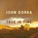 GORKA, JOHN-TRUE IN TIME
