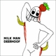 DEERHOOF-MILK MAN