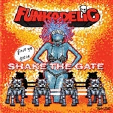 FUNKADELIC-FIRST YOU GOTTA SHAKE THE GATE