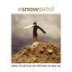 SNOW PATROL-WHEN ITS ALL OVER WE STILL HAVE TO