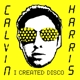 HARRIS, CALVIN-I CREATED DISCO -HQ-