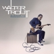 TROUT, WALTER-BLUES FOR THE MODERN DAZE