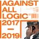 AGAINST ALL LOGIC-2017-2019