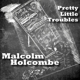 HOLCOMBE, MALCOLM-PRETTY LITTLE TROUBLES